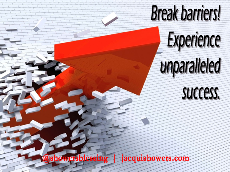 Break Barriers! Experience Success! | Showers' Blessing Picspire ...